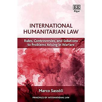 International Humanitarian Law - Rules - Controversies - and Solutions
