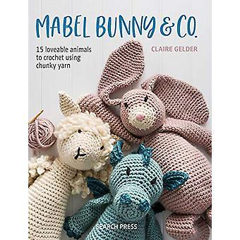 Mabel Bunny & Co. - 15 animaux adorables au crochet en utilisant Chunky Ya