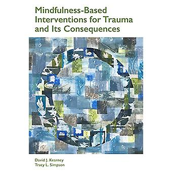 Mindfulness-Based Interventions for Trauma and Its Consequences by Da