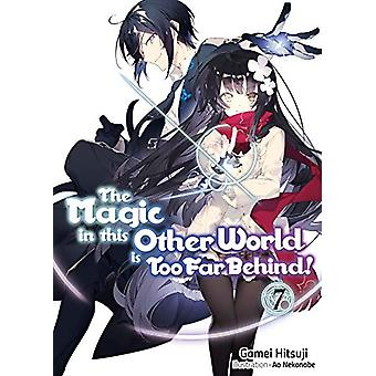 The Magic in this Other World is Too Far Behind! Volume 7 by Gamei Hi