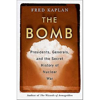 The Bomb - Presidents - Generals - and the Secret History of Nuclear W