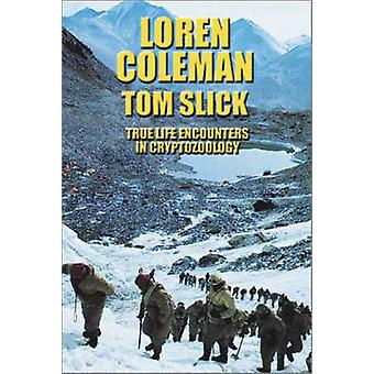 Tom Slick True Life Encounters in Cryptozoology by Loren Coleman