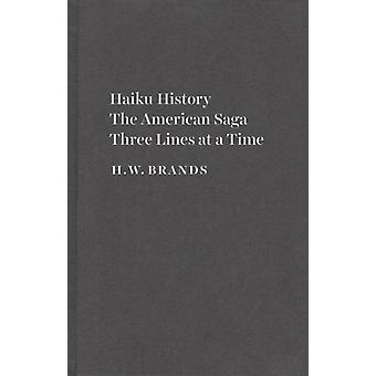 Haiku History  The American Saga Three Lines at a Time by H W Brands