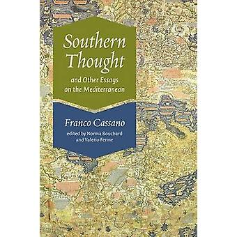 Southern Thought and Other Essays on the Mediterranean by Franco Cassano & Edited and translated by Norma Bouchard & Edited and translated by Valerio Ferme