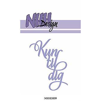 NHH Design Kun til dig Dies