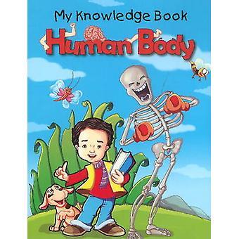 My knowledge Book  Human Body by Edited by Pallabi B Tomar & Edited by Hitesh Iplani
