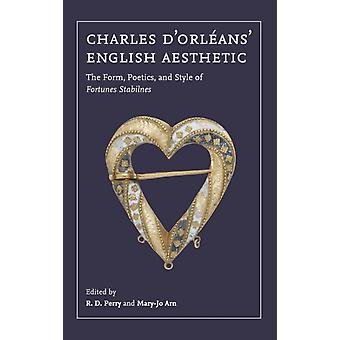 Charles dOrleans English Aesthetic  The Form Poetics and Style of Fortunes Stabilnes by Perry & R.d.Arn & Maryjo