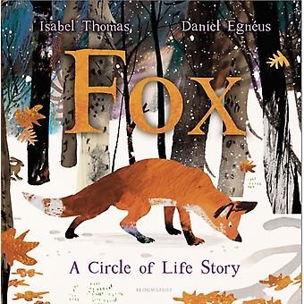 Fox  A Circle of Life Story by Isabel Thomas & Illustrated by Daniel Egneus