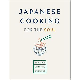 Japanese Cooking for the Soul Healthy Mindful Delicious