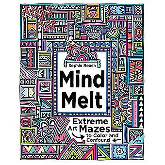 Mind Melt Extreme Art Mazes to Color and Confound by Roach & Sophie
