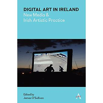Digital Art in Ireland by Edited by James O Sullivan