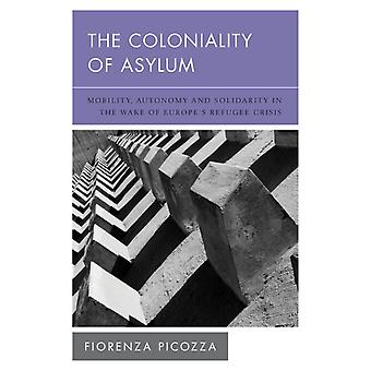 The Coloniality of Asylum by Fiorenza Picozza