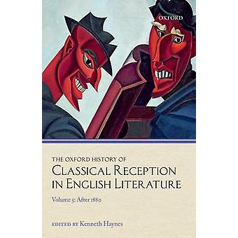 The Oxford History of Classical Reception in English Literature by Edited by Kenneth Haynes