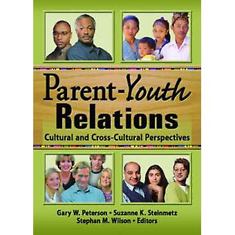 Parent-Youth Relations - Cultural and Cross-Cultural Perspectives by S