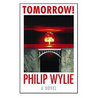 Tomorrow! by Philip Wylie - 9780803226623 Book