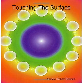 Touching The Surface by Andrew Robert Dickson - 9780956159816 Book