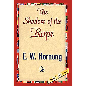 The Shadow of the Rope by W Hornung E W Hornung - 9781421844404 Book