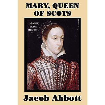 Mary - Queen of Scots by Jacob Abbott - 9781515401469 Book