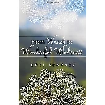 From Wreck to Wonderful Wholeness by Edel Kearney - 9781532636936 Book