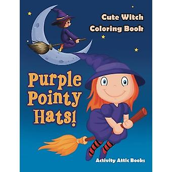 Purple Pointy Hats! Cute Witch Coloring Book by Activity Attic Books