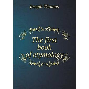 The First Book of Etymology by Joseph Thomas - 9785519201247 Book