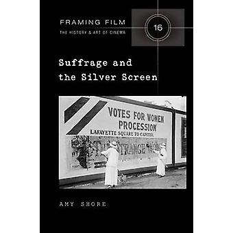 Suffrage and the Silver Screen 16 Framing Film The History and Art of Cinema
