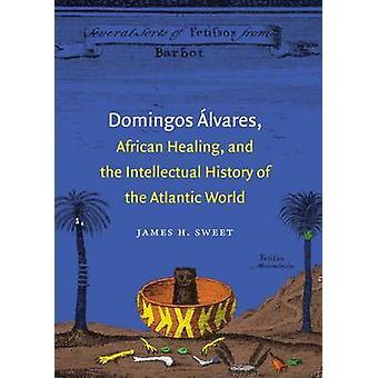 Domingos Alvares Afrikansk Healing og den intellektuelle historie i Den Atlantiske Verden af James H. Sweet
