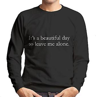 Its a Beautiful Day To Leave Me Alone Slogan Men's Sweatshirt