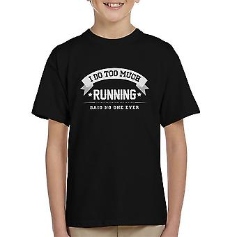 I Do Too Much Running Said No One Ever Kid's T-Shirt
