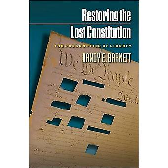 Restoring the Lost Constitution - The Presumption of Liberty (Revised