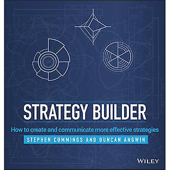 The Strategy Builder - How to Create and Communicate More Effective St