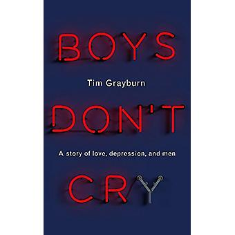 Boys Don't Cry - Why I hid my depression and why men need to talk abou