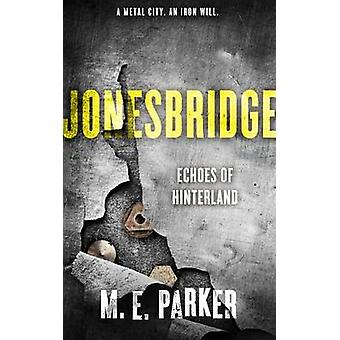 Jonesbridge - Echoes of Hinterland by M E Parker - 9781626816367 Book