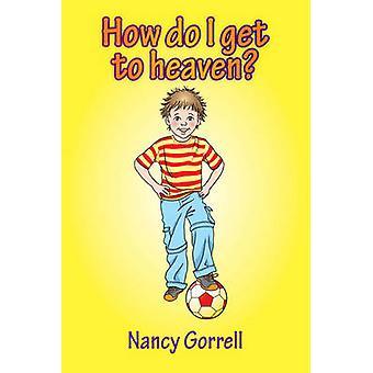 Hoe krijg ik naar de hemel? -de eerste vragen van een kind over leven en Dea