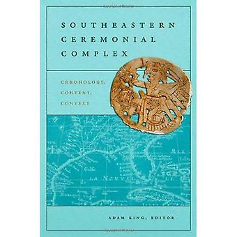 Southeastern Ceremonial Complex: Chronology, Content, Context (Dan Josselyn Memorial Publication (Paperback))