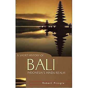 En kort historie av Bali: Indonesias hinduistiske riket (kort historie Asia serien)