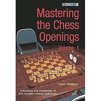 Mastering the Chess Openings - Volume 1