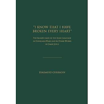 ''I Know That I Have Broken Every Heart'': The Significance of the Irish Language in 'Finnegans Wake' and in Other...