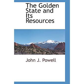 The Golden State and Its Resources by Powell & John J.