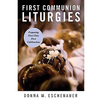 Première Communion Liturgies, préparer les célébrations FirstClass première par Eschenauer & Donna M