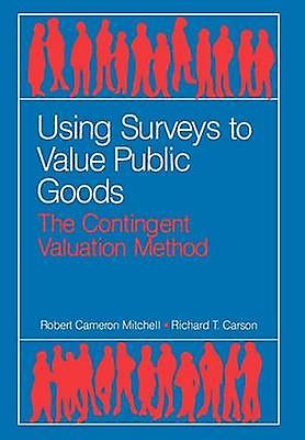 Using Surveys to Value Public Goods The Contingent Valuation Method by Mitchell & Robert C.