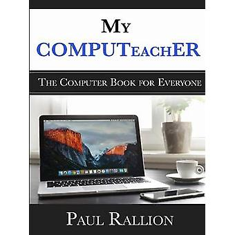 My COMPUTeachER The Computer Book for Everyone by Rallion & Paul