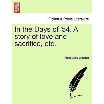 In the Days of 54. A story of love and sacrifice etc. by Wootton & Flora Maud
