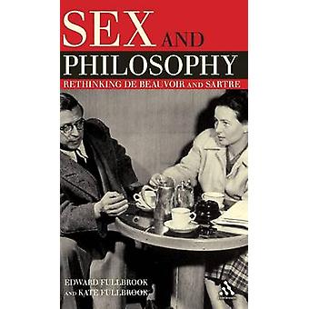 Sex and Philosophy Rethinking de Beauvoir and Sartre by Fullbrook & Edward