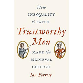 Trustworthy Men - How Inequality and Faith Made the Medieval Church by