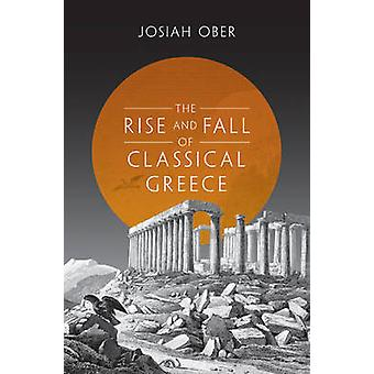 The Rise and Fall of Classical Greece by Josiah Ober - 9780691173146