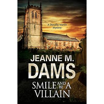 Smile and be a Villain - A Dorothy Martin Investigation by Jeanne M. D