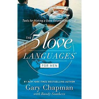 The 5 Love Languages for Men - Tools for Making a Good Relationship Gr