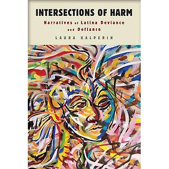 Intersections of Harm - Narratives of Latina Deviance and Defiance by
