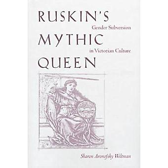 Ruskin's Mythic Queen - Gender Subversion in Victorian Culture by Shar